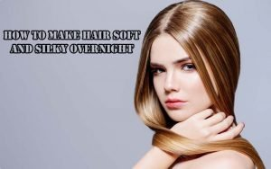HOW-TO-MAKE-HAIR-SOFT-AND-SILKY-OVERNIGHT